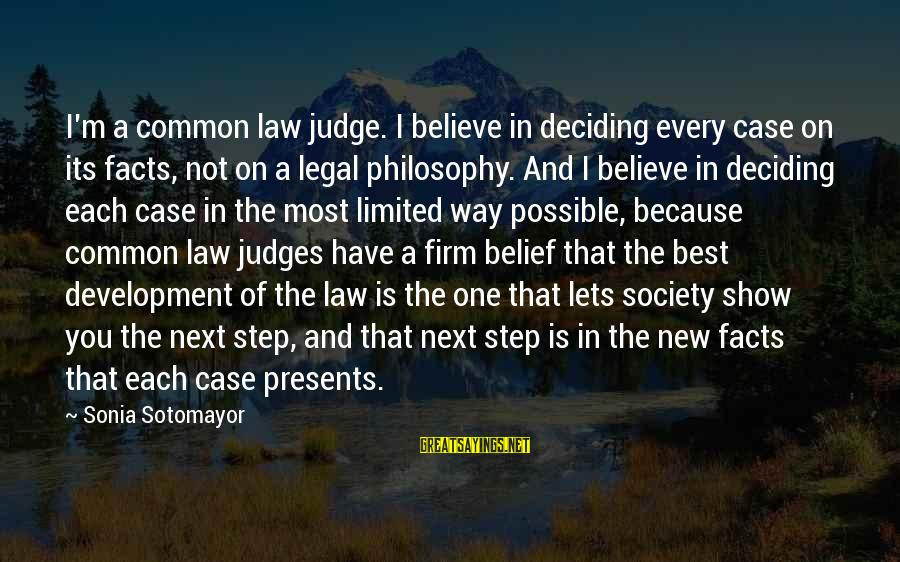 Common Legal Sayings By Sonia Sotomayor: I'm a common law judge. I believe in deciding every case on its facts, not