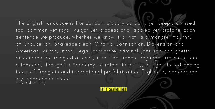 Common Legal Sayings By Stephen Fry: The English language is like London: proudly barbaric yet deeply civilised, too, common yet royal,