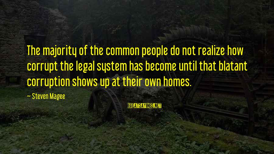 Common Legal Sayings By Steven Magee: The majority of the common people do not realize how corrupt the legal system has