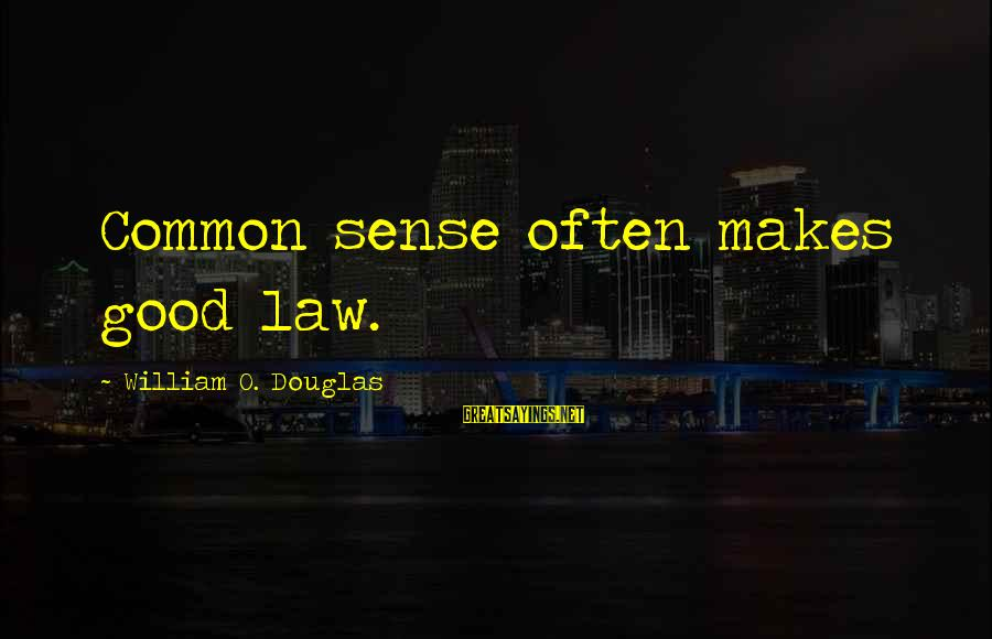 Common Legal Sayings By William O. Douglas: Common sense often makes good law.