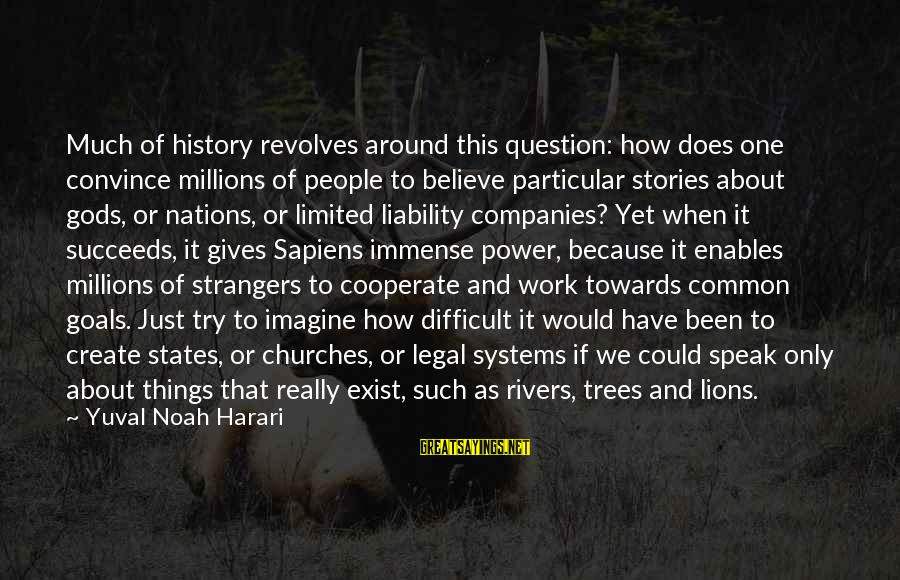 Common Legal Sayings By Yuval Noah Harari: Much of history revolves around this question: how does one convince millions of people to