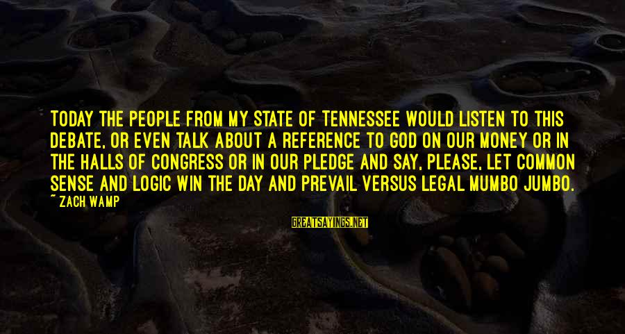 Common Legal Sayings By Zach Wamp: Today the people from my State of Tennessee would listen to this debate, or even