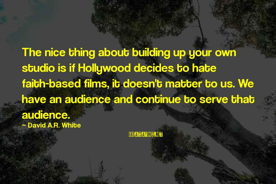 Common Oxymoron Sayings By David A.R. White: The nice thing about building up your own studio is if Hollywood decides to hate