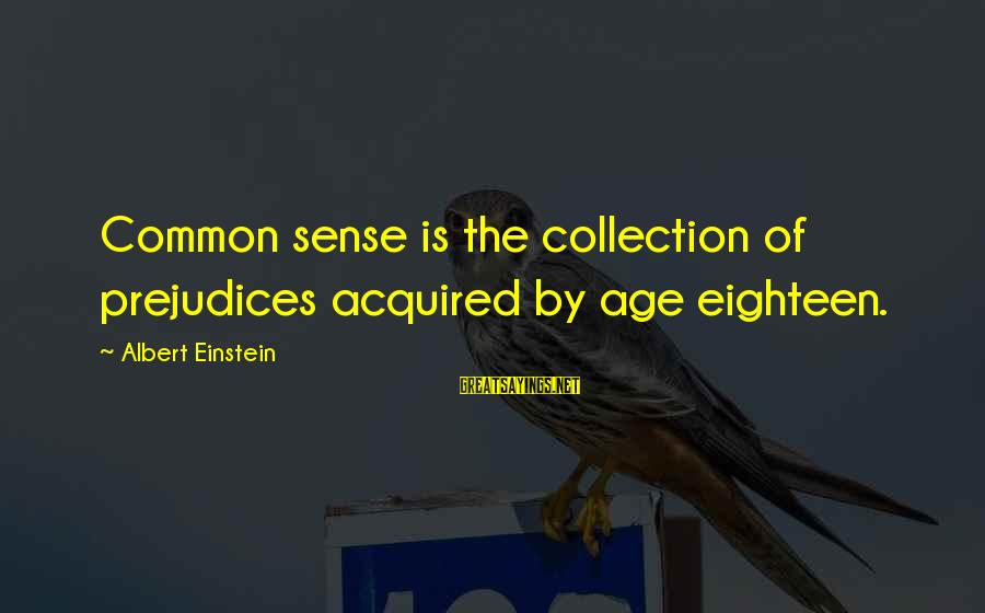 Common Sense Funny Sayings By Albert Einstein: Common sense is the collection of prejudices acquired by age eighteen.
