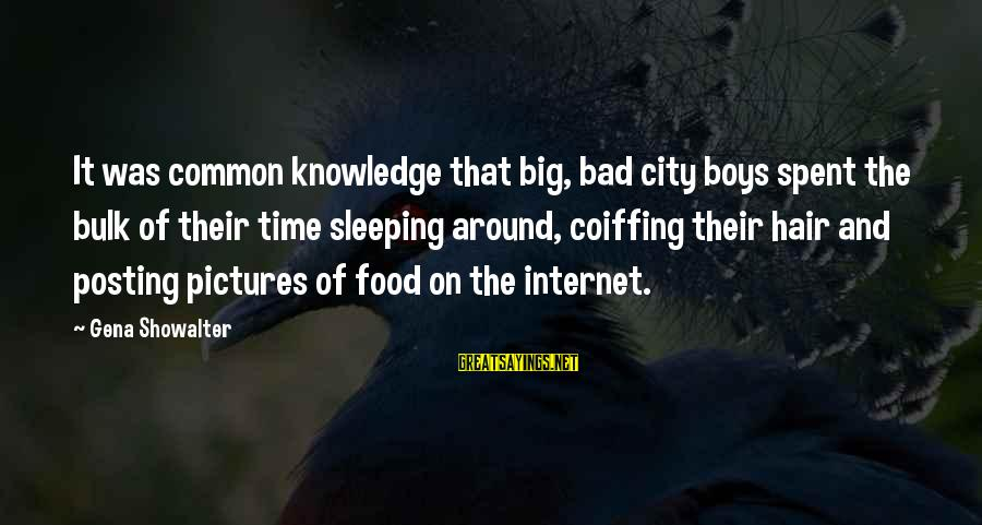 Common Urban Sayings By Gena Showalter: It was common knowledge that big, bad city boys spent the bulk of their time