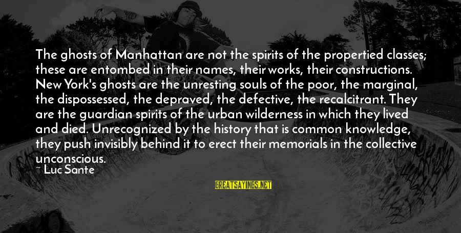 Common Urban Sayings By Luc Sante: The ghosts of Manhattan are not the spirits of the propertied classes; these are entombed