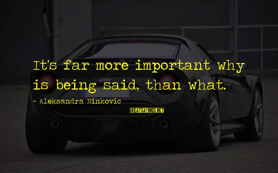Communication And Love Sayings By Aleksandra Ninkovic: It's far more important why is being said, than what.