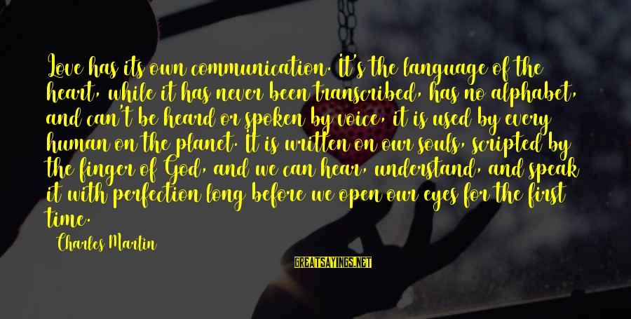 Communication And Love Sayings By Charles Martin: Love has its own communication. It's the language of the heart, while it has never