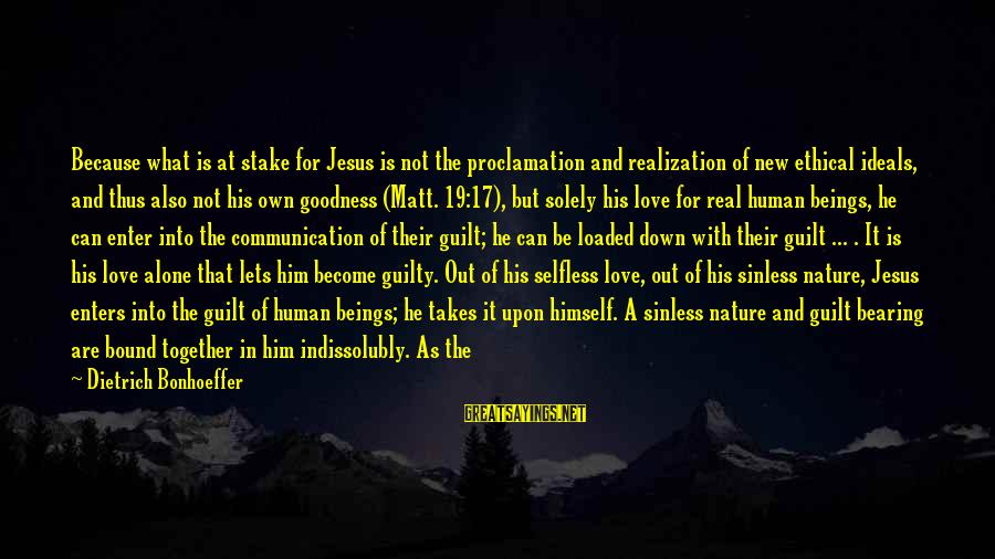 Communication And Love Sayings By Dietrich Bonhoeffer: Because what is at stake for Jesus is not the proclamation and realization of new