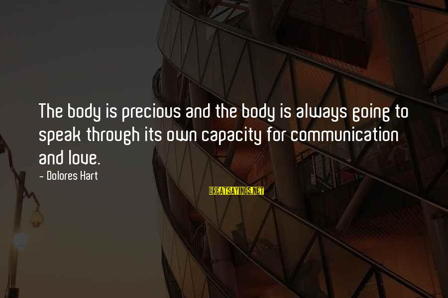 Communication And Love Sayings By Dolores Hart: The body is precious and the body is always going to speak through its own