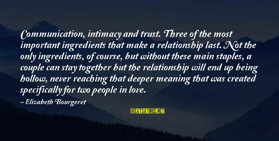 Communication And Love Sayings By Elizabeth Bourgeret: Communication, intimacy and trust. Three of the most important ingredients that make a relationship last.