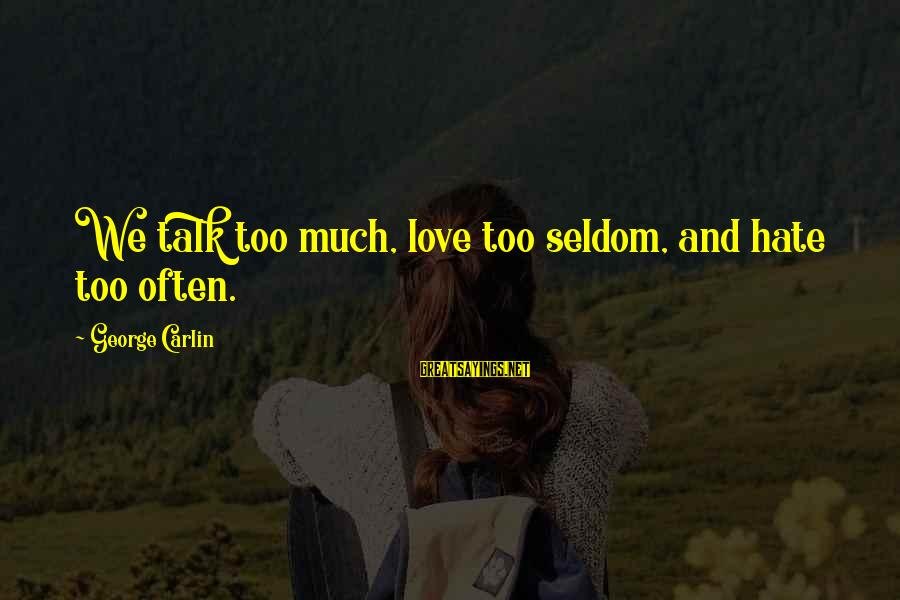 Communication And Love Sayings By George Carlin: We talk too much, love too seldom, and hate too often.