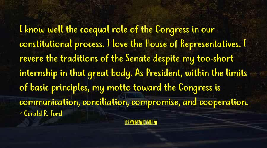 Communication And Love Sayings By Gerald R. Ford: I know well the coequal role of the Congress in our constitutional process. I love