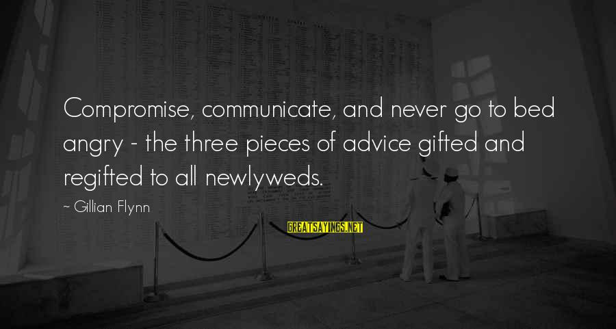 Communication And Love Sayings By Gillian Flynn: Compromise, communicate, and never go to bed angry - the three pieces of advice gifted