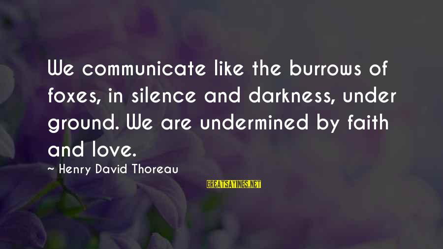 Communication And Love Sayings By Henry David Thoreau: We communicate like the burrows of foxes, in silence and darkness, under ground. We are