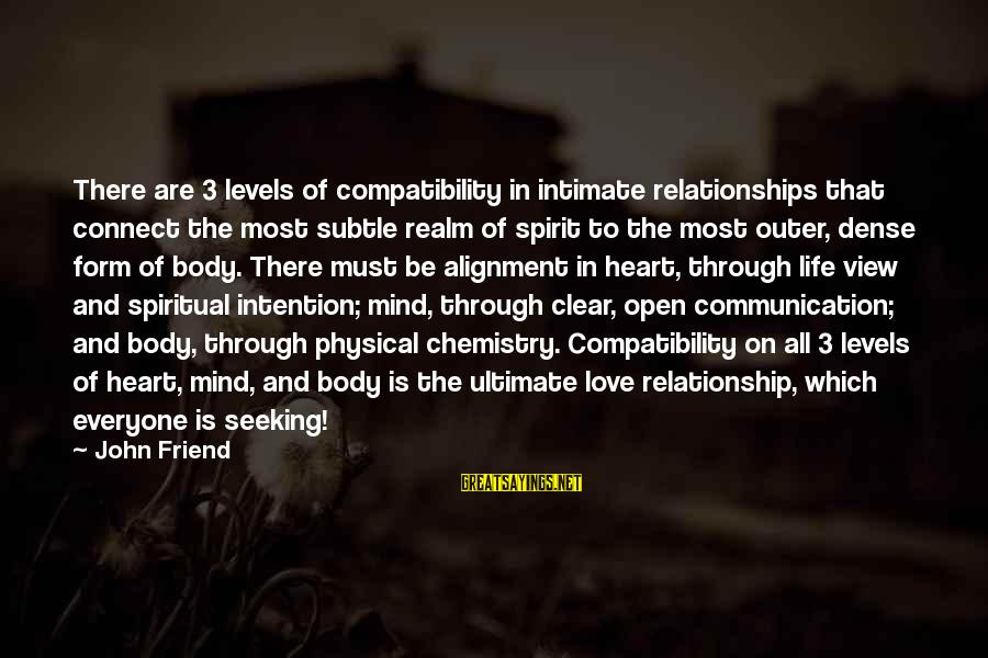 Communication And Love Sayings By John Friend: There are 3 levels of compatibility in intimate relationships that connect the most subtle realm
