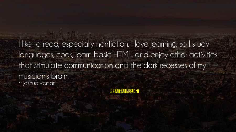Communication And Love Sayings By Joshua Roman: I like to read, especially nonfiction. I love learning, so I study languages, cook, learn