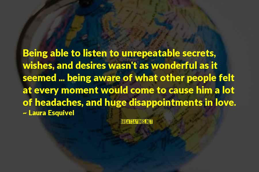 Communication And Love Sayings By Laura Esquivel: Being able to listen to unrepeatable secrets, wishes, and desires wasn't as wonderful as it