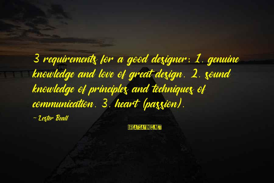 Communication And Love Sayings By Lester Beall: 3 requirements for a good designer: 1. genuine knowledge and love of great design. 2.