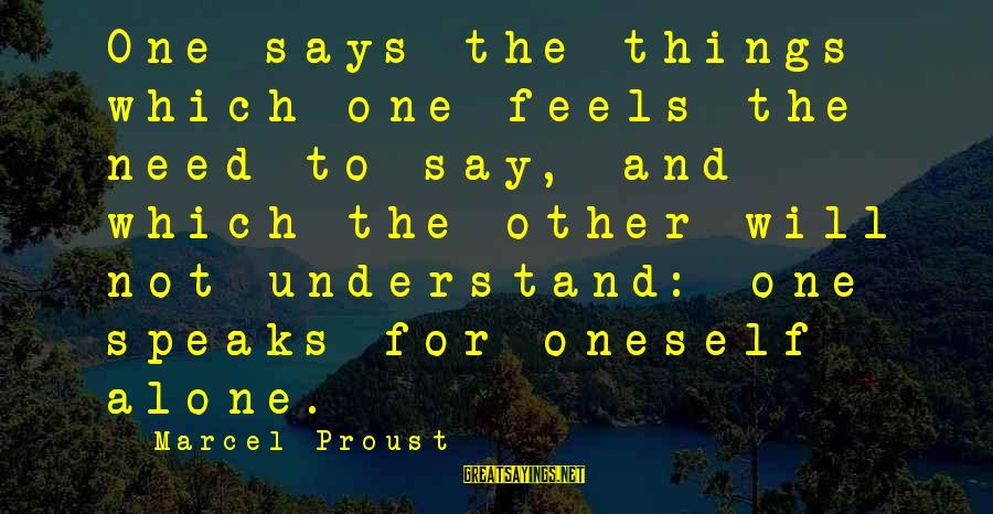 Communication And Love Sayings By Marcel Proust: One says the things which one feels the need to say, and which the other