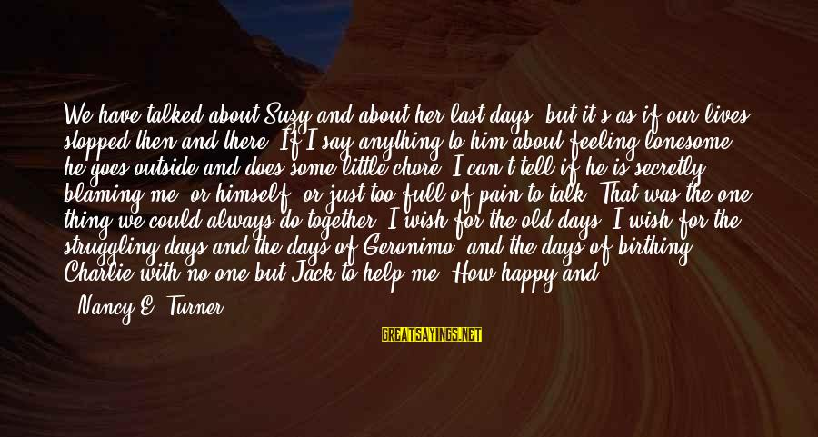 Communication And Love Sayings By Nancy E. Turner: We have talked about Suzy and about her last days, but it's as if our