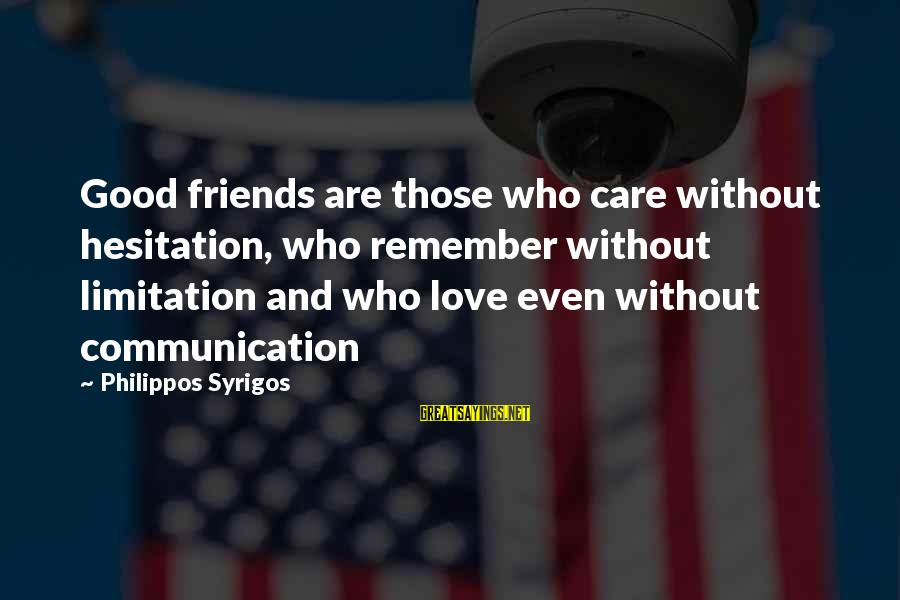 Communication And Love Sayings By Philippos Syrigos: Good friends are those who care without hesitation, who remember without limitation and who love