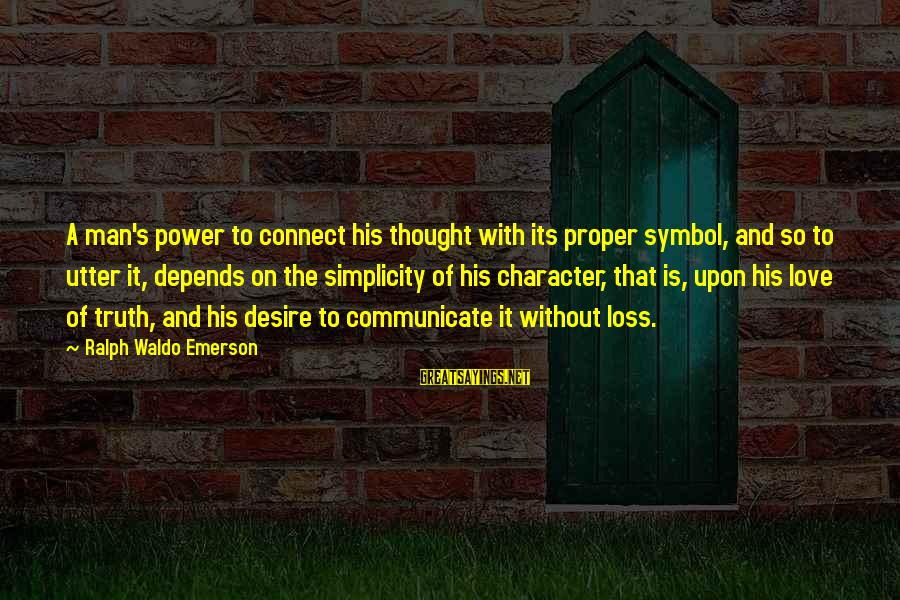 Communication And Love Sayings By Ralph Waldo Emerson: A man's power to connect his thought with its proper symbol, and so to utter