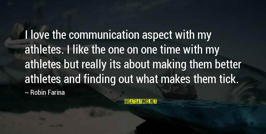 Communication And Love Sayings By Robin Farina: I love the communication aspect with my athletes. I like the one on one time