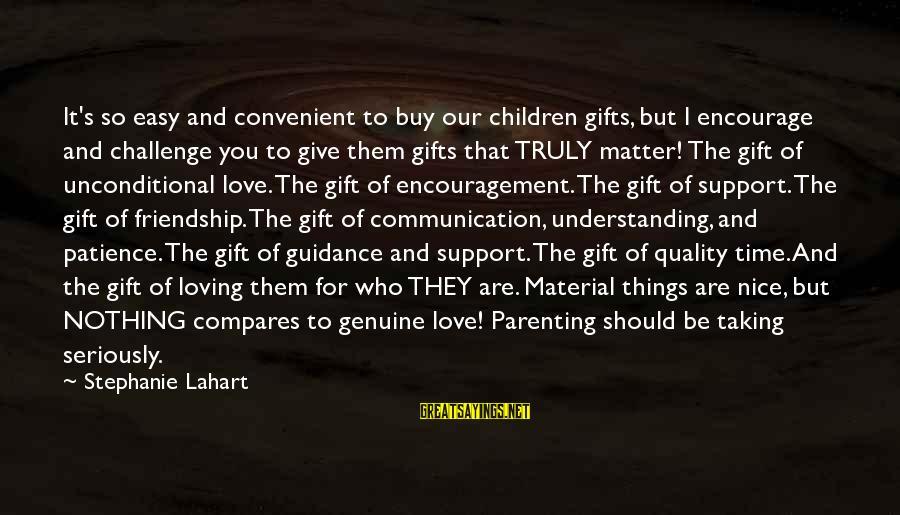Communication And Love Sayings By Stephanie Lahart: It's so easy and convenient to buy our children gifts, but I encourage and challenge