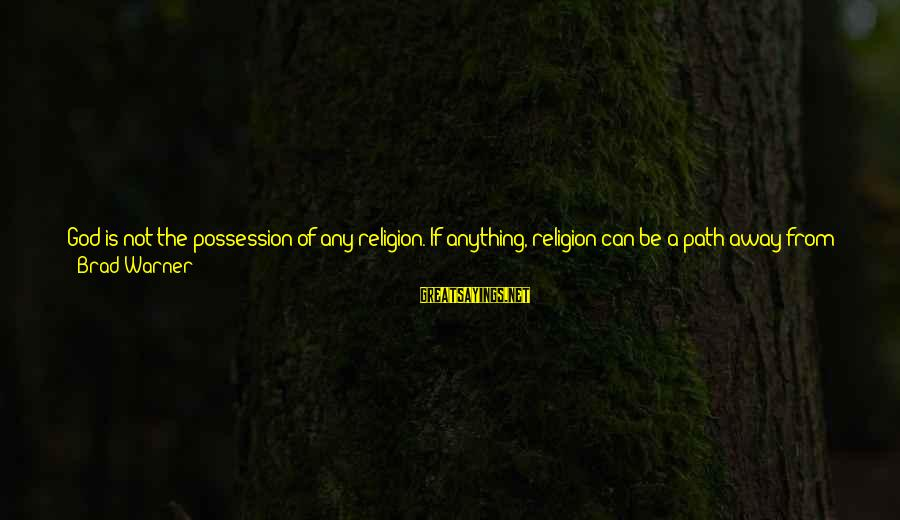Community Centers Sayings By Brad Warner: God is not the possession of any religion. If anything, religion can be a path