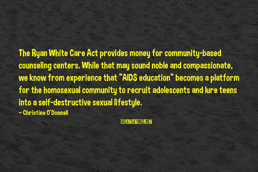 Community Centers Sayings By Christine O'Donnell: The Ryan White Care Act provides money for community-based counseling centers. While that may sound