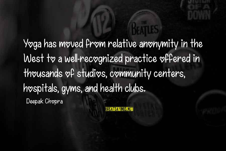 Community Centers Sayings By Deepak Chopra: Yoga has moved from relative anonymity in the West to a well-recognized practice offered in