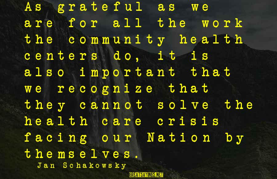 Community Centers Sayings By Jan Schakowsky: As grateful as we are for all the work the community health centers do, it