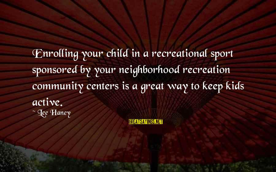 Community Centers Sayings By Lee Haney: Enrolling your child in a recreational sport sponsored by your neighborhood recreation community centers is