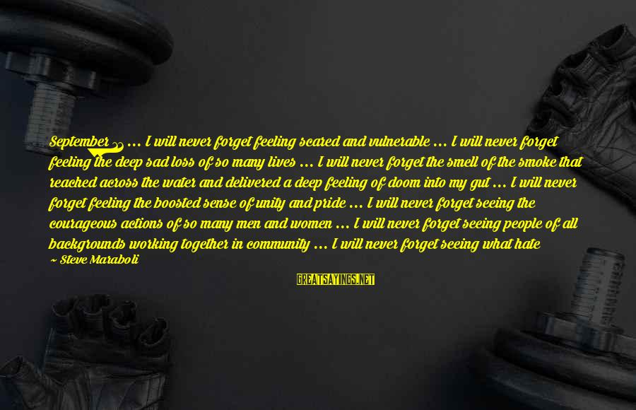 Community Centers Sayings By Steve Maraboli: September 11 ... I will never forget feeling scared and vulnerable ... I will never