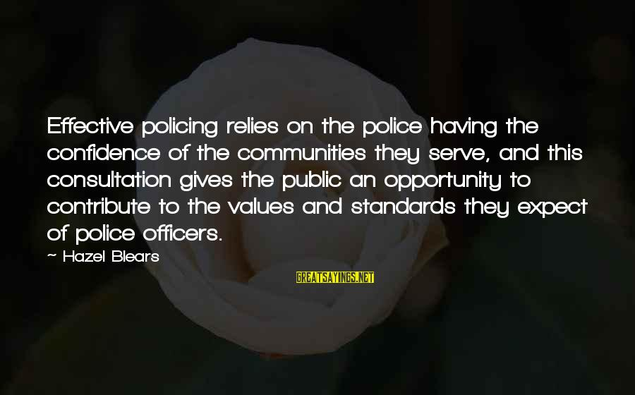 Community Consultation Sayings By Hazel Blears: Effective policing relies on the police having the confidence of the communities they serve, and