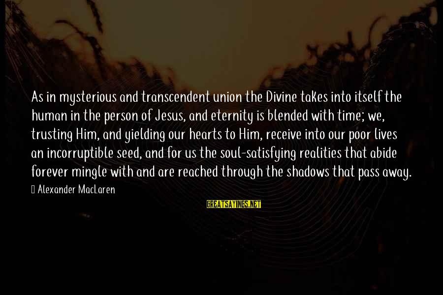 Community Inclusion Sayings By Alexander MacLaren: As in mysterious and transcendent union the Divine takes into itself the human in the