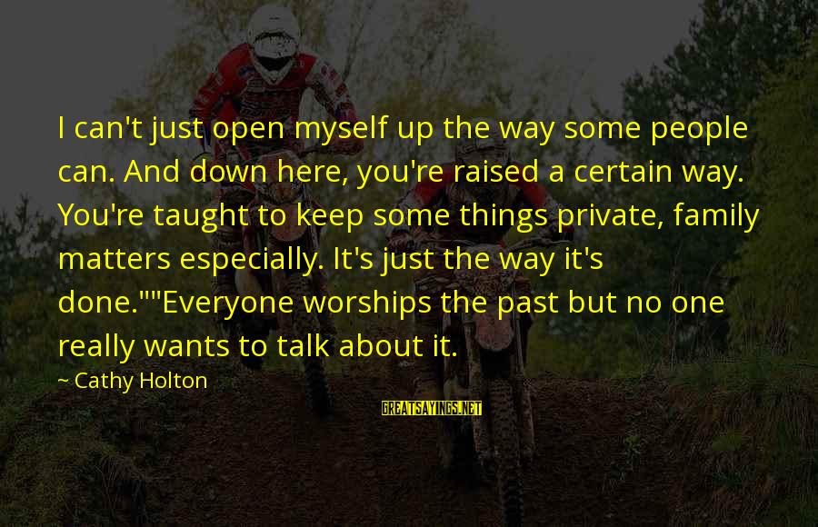 Community Inclusion Sayings By Cathy Holton: I can't just open myself up the way some people can. And down here, you're