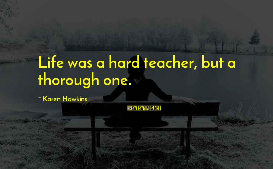 Community Inclusion Sayings By Karen Hawkins: Life was a hard teacher, but a thorough one.