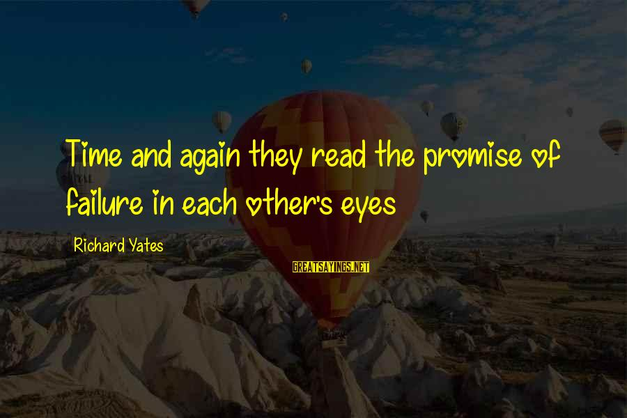 Community Inclusion Sayings By Richard Yates: Time and again they read the promise of failure in each other's eyes