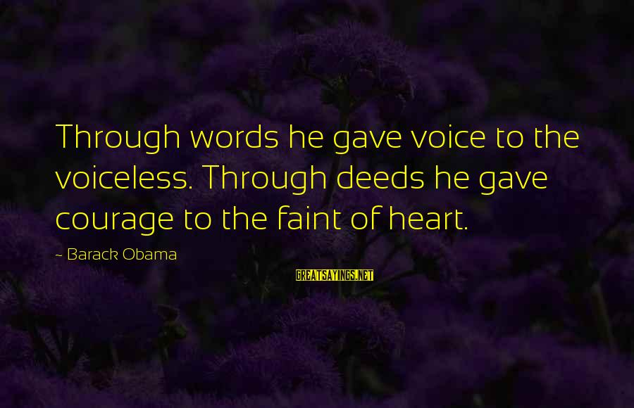 Community Mobilization Sayings By Barack Obama: Through words he gave voice to the voiceless. Through deeds he gave courage to the
