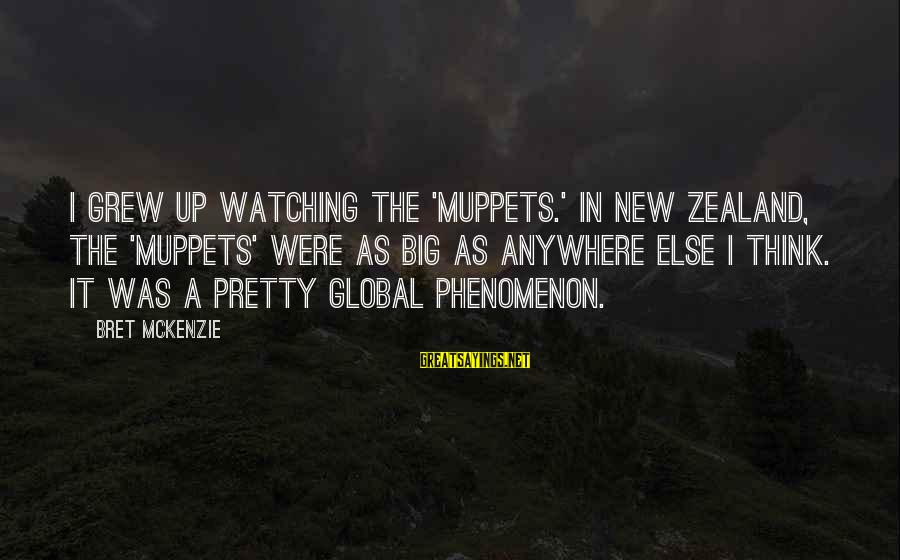 Community Mobilization Sayings By Bret McKenzie: I grew up watching the 'Muppets.' In New Zealand, the 'Muppets' were as big as
