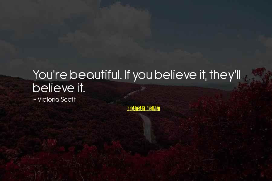 Community Mobilization Sayings By Victoria Scott: You're beautiful. If you believe it, they'll believe it.