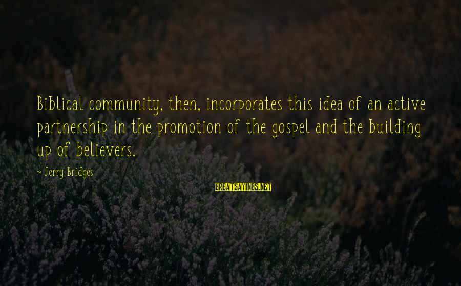 Community Partnership Sayings By Jerry Bridges: Biblical community, then, incorporates this idea of an active partnership in the promotion of the