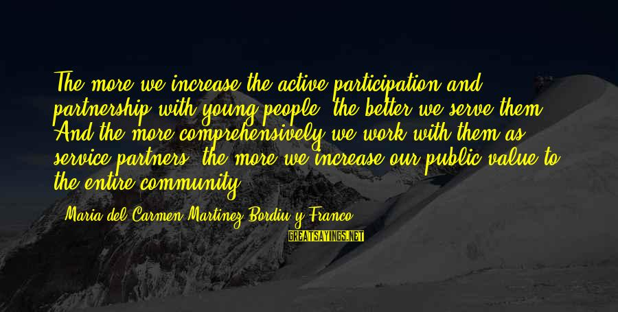 Community Partnership Sayings By Maria Del Carmen Martinez-Bordiu Y Franco: The more we increase the active participation and partnership with young people, the better we