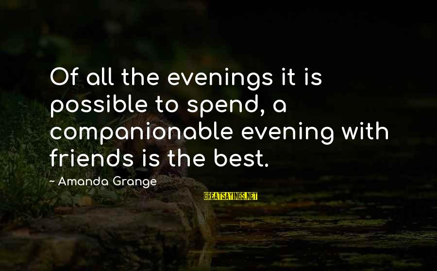 Companionable Sayings By Amanda Grange: Of all the evenings it is possible to spend, a companionable evening with friends is