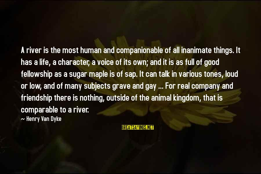 Companionable Sayings By Henry Van Dyke: A river is the most human and companionable of all inanimate things. It has a
