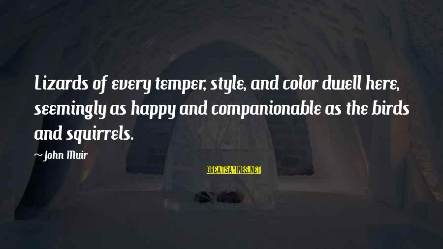 Companionable Sayings By John Muir: Lizards of every temper, style, and color dwell here, seemingly as happy and companionable as
