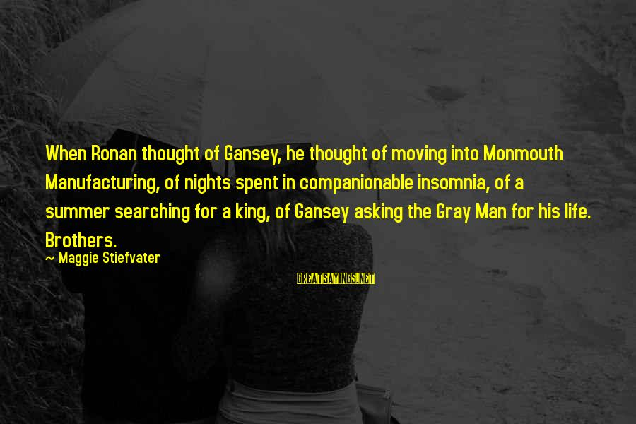 Companionable Sayings By Maggie Stiefvater: When Ronan thought of Gansey, he thought of moving into Monmouth Manufacturing, of nights spent