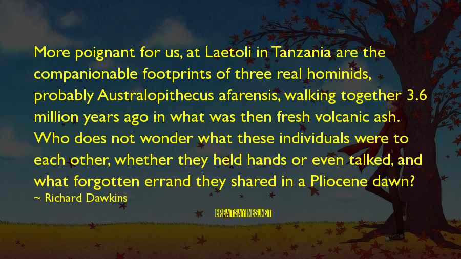 Companionable Sayings By Richard Dawkins: More poignant for us, at Laetoli in Tanzania are the companionable footprints of three real